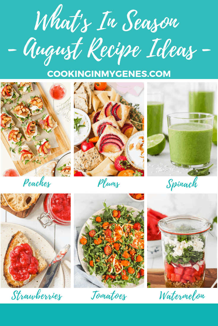 What's In Season - Recipes to Make in August | cookinginmygenes.com